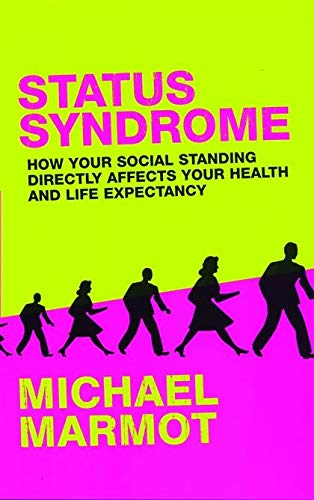 9780747570493: Status Syndrome: How Your Social Standing Directly Affects Your Health and Life Expectancy