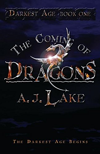 The Coming of Dragons: No. 1: The Darkest Age: A.J. Lake