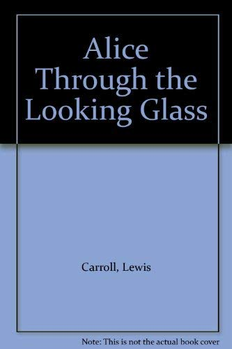 Alice Through the Looking Glass (9780747571261) by Lewis Carroll