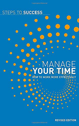 Manage Your Time: How to Work More: Bloomsbury Publishing PLC