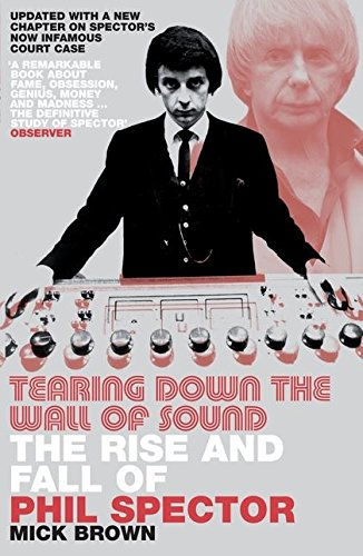9780747572473: Tearing Down The Wall of Sound: The Rise and Fall of Phil Spector