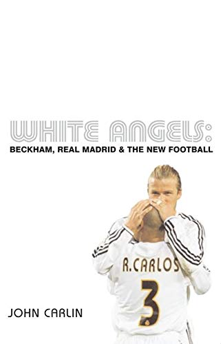 9780747573456: White Angels: Beckham, Real Madrid and the New Football