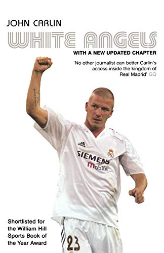 9780747573487: White Angels: Beckham, Real Madrid & the New Football. John Carlin