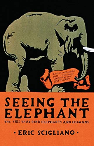 9780747574712: Seeing the Eléphant: The Ties That Bind Elephants and Humans