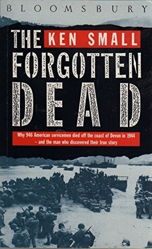 9780747575436: The Forgotten Dead: 60th Anniversary Edition: Why 946 American Servicemen Died Off the Coast of Devon in 1944 - and the Man Who Discovered Their True Story