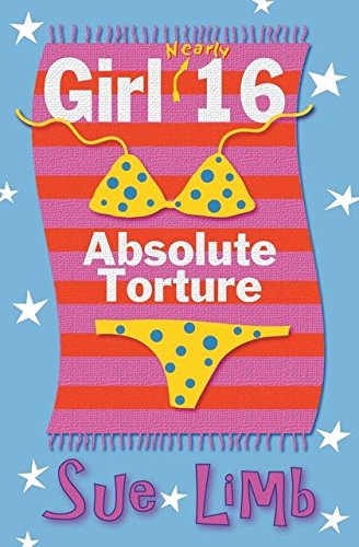 9780747575627: Girl (Nearly) 16: Absolute Torture (Girl, 15 and Girl, 16)