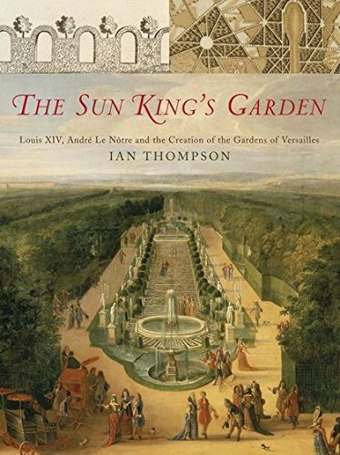 9780747576488: The Sun King's Garden: Louis XIV, Andre Le Notre and the Creation of the Gardens of Versailles