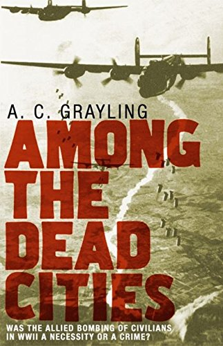 9780747576716: Among the Dead Cities: Was the Allied Bombing of Civilians in WWII a Necessity or a Crime?