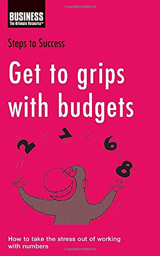Get to Grips with Budgets: How to Take the Stress Out of Working with Numbers (Steps to Success): ...