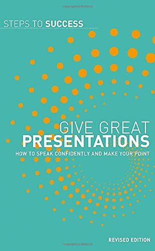 9780747577355: Give Great Presentations: How to Speak Confidently and Make Your Point (Steps to Success)
