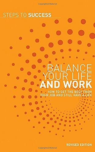 Steps to Success : Balance Your Life and Work: BALANCE YOUR LIFE AND WORK -