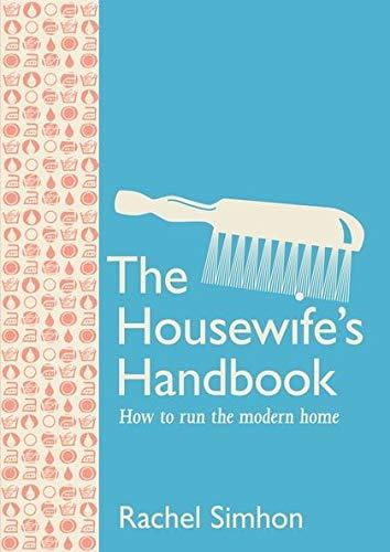The Housewife's Handbook: How to Run the: Simhon, Rachel