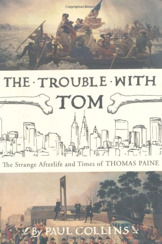 The Trouble with Tom: The Strange Afterlife and Times of Thomas Paine (0747577684) by Paul Collins