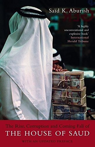 9780747578741: The Rise, Corruption and Coming Fall of the House of Saud. Said K. Aburish