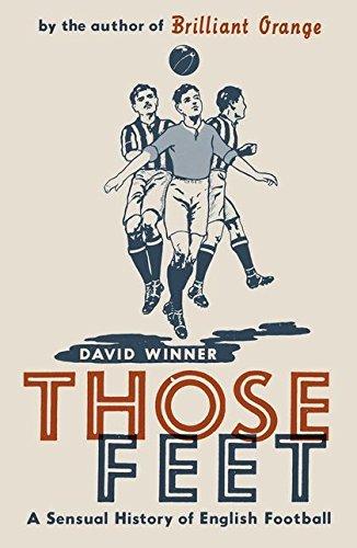 9780747579144: Those Feet: A Sensual History of English Football