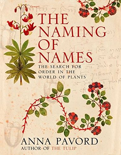 The Naming of Names: the Search for Order in the World of Plants: Pavord, Anna
