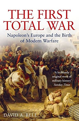 9780747579625: The First Total War: Napoleon's Europe and the Birth of Modern Warfare