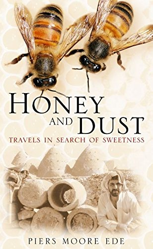 Honey and Dust Travels in Search of Sweetness