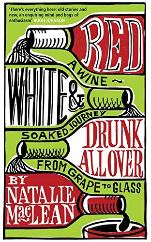 9780747580607: Red, White and Drunk All Over: A Wine-soaked Journey from Grape to Glass