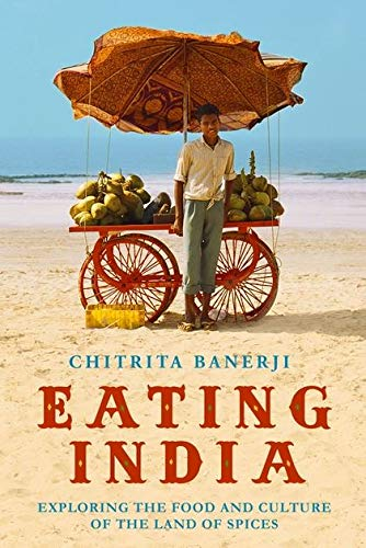 9780747581376: Eating India: Exploring the Food and Culture of the Land of Spices