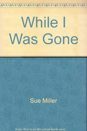 WHILE I WAS GONE SUE MILLER
