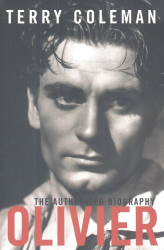 Olivier : The Authorised Biography: Terry Coleman