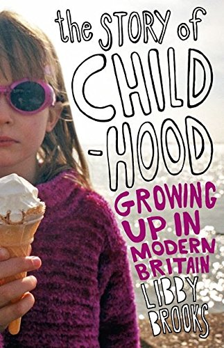 The Story of Childhood: Growing Up in: Brooks, Libby