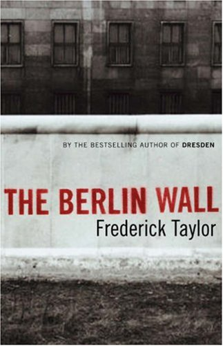 9780747584469: The Berlin Wall: 13 August 1961 - 9 November 1989