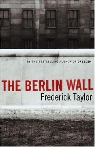 9780747584469: The Berlin Wall: 13 August 1961 - 9 November 1989