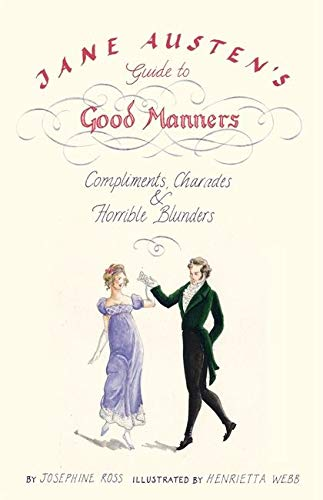 9780747584742: Jane Austen'S Guide to Good Manners: Compliments, Charades and Horrible Blunders
