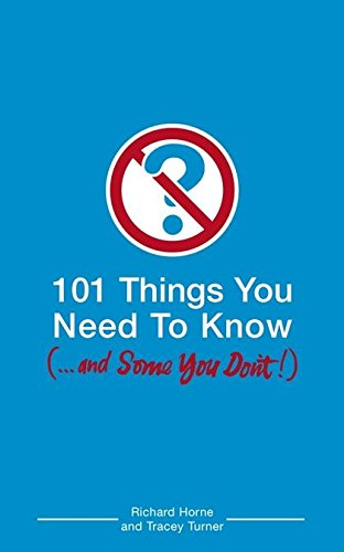 101 Things You Need to Know (and Some You Don't): Richard Horne, Tracey Turner