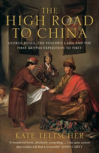 9780747585473: The High Road to China: George Bogle, the Panchen Lama and the First British Expedition to Tibet