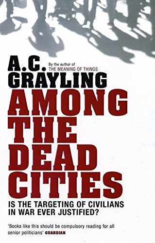 9780747586036: Among the Dead Cities: Is the Targeting of Civilians in War Ever Justified?