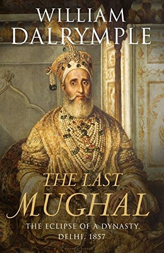 9780747586395: 'THE LAST MUGHAL: THE FALL OF A DYNASTY, DELHI, 1857'
