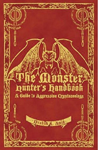 9780747586746: The Monster Hunter's Handbook: The Ultimate Guide to Saving Mankind from Vampires, Zombies, Hellhounds and Other Mythical Beasts