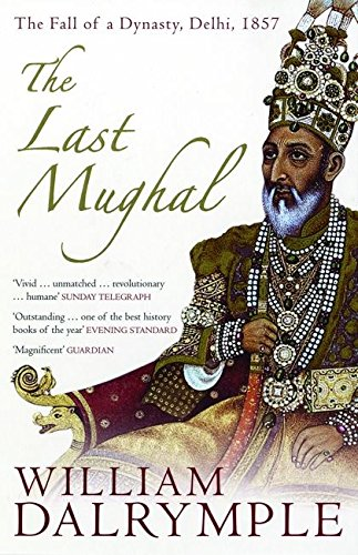 9780747587262: The Last Mughal: The Fall of a Dynasty, Delhi, 1857