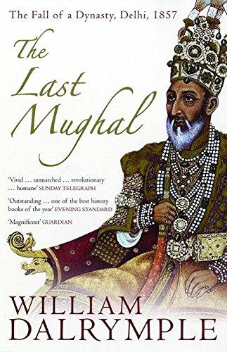 9780747587262: The Last Mughal: The Fall of a Dynasty, Delhi, 1857