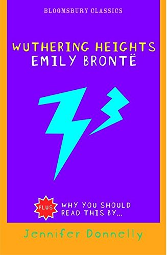 Wuthering Heights (Bloomsbury Classics): Emily Bronte; Foreword-Jennifer Donnelly