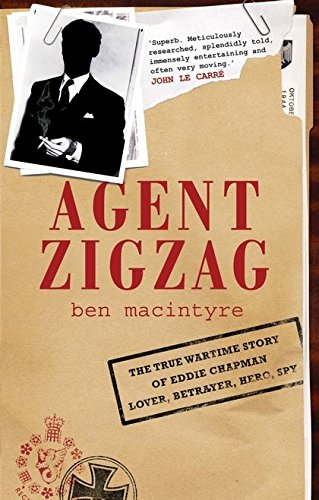 9780747587941: Agent Zigzag: The True Wartime Story of Eddie Chapman, Lover, Betrayer, Hero, Spy