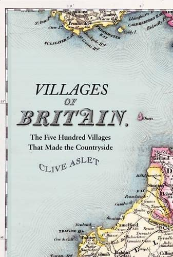 9780747588726: Villages of Britain: The Five Hundred Villages That Made the Countryside