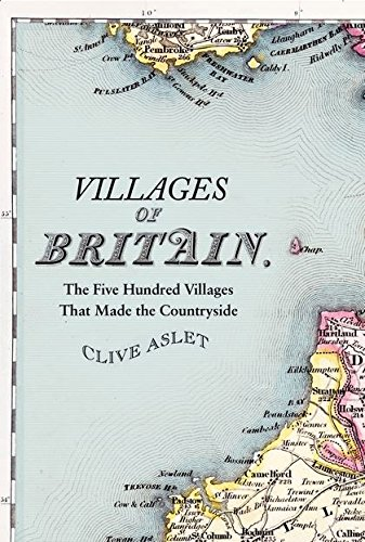 Villages of Britain: The Five Hundred Villages That Made the Countryside: Aslet, Clive