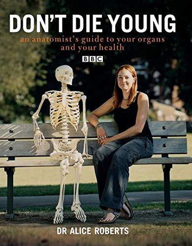 9780747590255: Dont Die Young an Anatomists Guide to Your Organs & Your Health: An Anatomist's Guide to Your Organs and Your Health