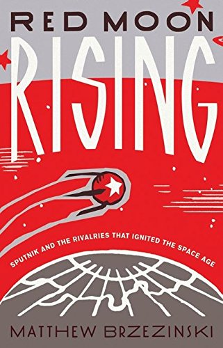 9780747590354: Red Moon Rising: Sputnik and the Rivalries That Ignited the Space Age