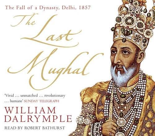 9780747591306: The Last Mughal: The Fall of a Dynasty, Delhi, 1857