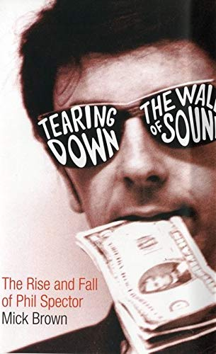 9780747591542: Tearing Down The Wall of Sound: The Rise and Fall of Phil Spector