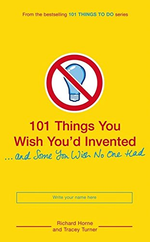 9780747591986: 101 Things You Wish You'd Invented and Some You Wish No One Had