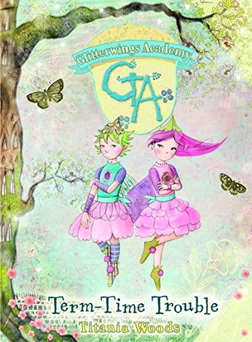 Glitterwings Academy: 6 Term-Time Trouble (Hardcover): Titania Woods