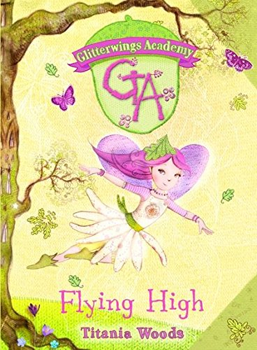 Flying High (Glitterwings Academy, No. 1): Woods, Titania