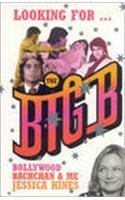 9780747592341: Looking For-- The Big B: Bollywood, Bachchan, and Me