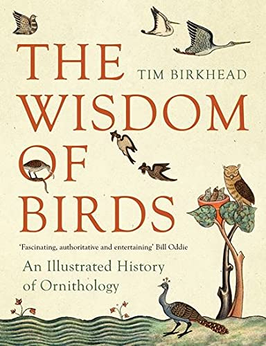 9780747592563: The Wisdom of Birds: An Illustrated History of Ornithology